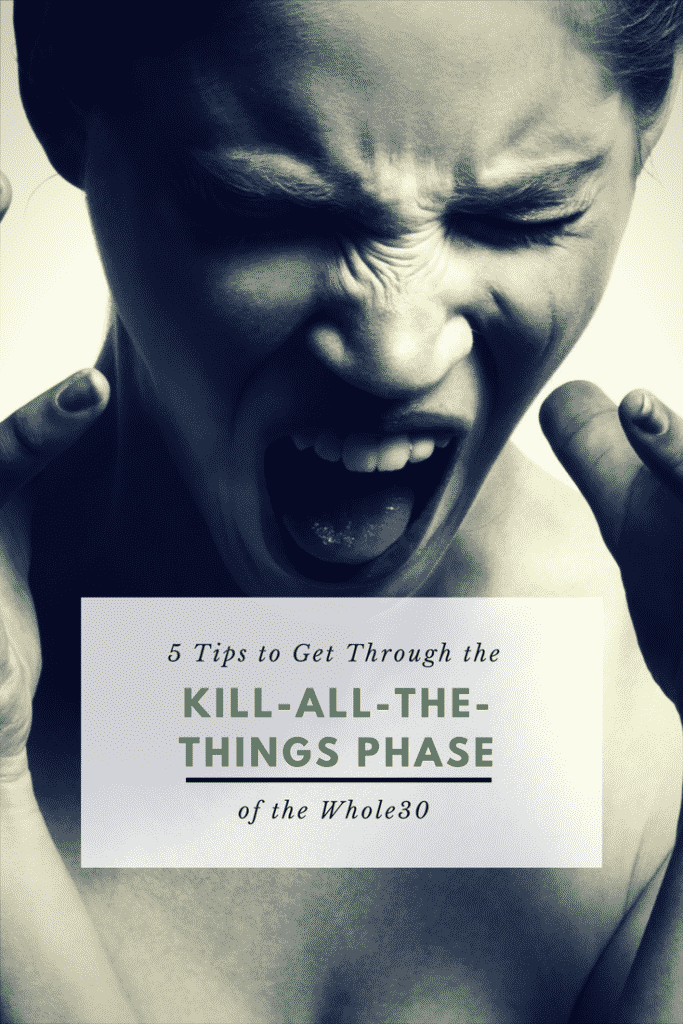 5 Tips to Get Through the Kill-All-The-Things Phase of the Whole30 Program